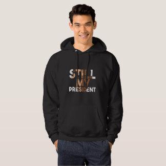 Still my president hoodie