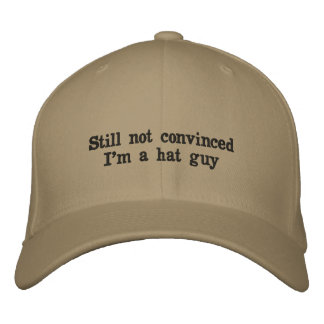 """Still not convinced I'm a hat guy"" baseball hat"