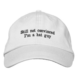 """Still not convinced I'm a hat guy"" cap"