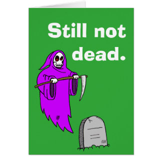 """Still not dead."" Birthday card. Card"