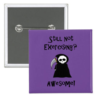 Still Not Exercising? Awesome! button