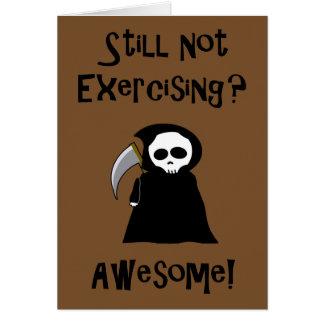 Still Not Exercising? Awesome! greeting card