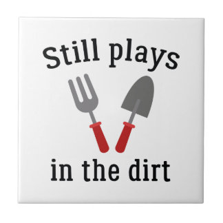 Still Plays In The Dirt Ceramic Tile