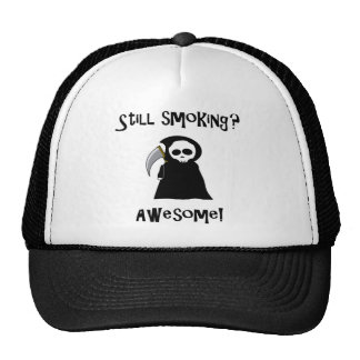 Still Smoking? Awesome! hat