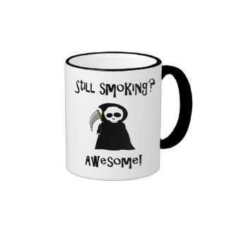 Still Smoking? Awesome! mug