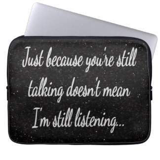 Still Talking? Not Listening...Sassy Teen Laptop Sleeve
