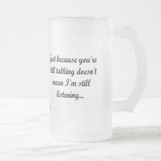 Still Talking? Not Listening...Teen Gamer Frosted Glass Beer Mug