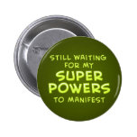 Still Waiting For My Super Powers To Manifest 6 Cm Round Badge