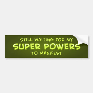 Still Waiting For My Super Powers To Manifest Bumper Sticker
