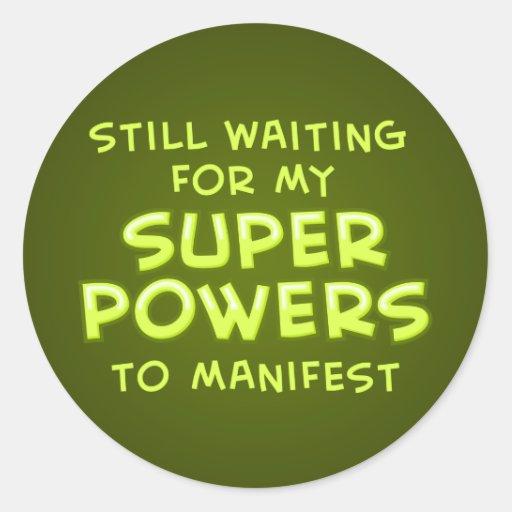 Still Waiting For My Super Powers To Manifest Round Sticker