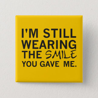 """""""Still Wearing Smile You Gave Me"""" Square Button"""