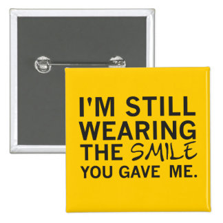 """Still Wearing Smile You Gave Me"" Square Button"