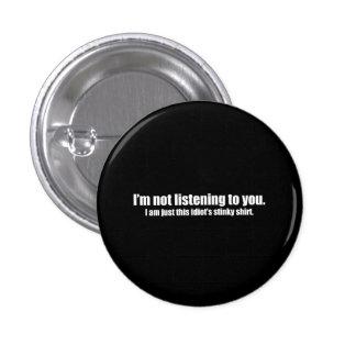Stinky Shirt Not Listening Pinback Buttons
