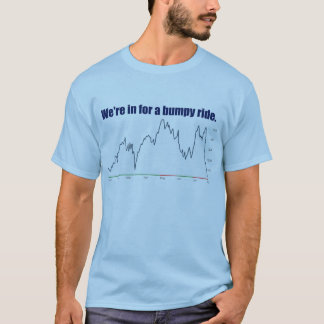 """STOCK MARKET """"WE'RE IN FOR A BUMPY RIDE"""" T-Shirt"""