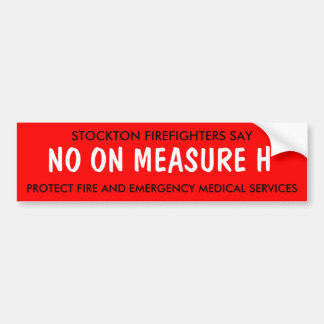 STOCKTON FIREFIGHTERS SAY, NO ON MEASURE H, PRO... BUMPER STICKER