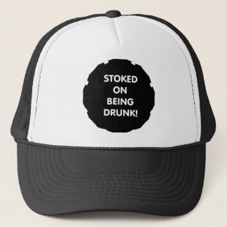 Stoked On Being Drunk! Trucker Hat