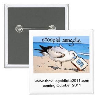 Stoopid Seagulls Pin