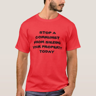STOP A COMMUNIST FROM SIEZING YOUR PROPERTY TODAY T-Shirt