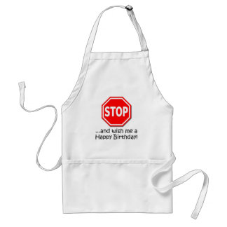 STOP and say Happy Birthday to me! Adult Apron