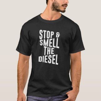 Stop and Smell the Diesel Funny Truck T-shirt