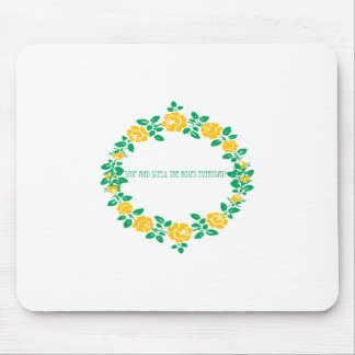 Stop And Smell The Roses Everyday! Mouse Pad