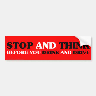 Stop and think dont drink and drive bumper sticker