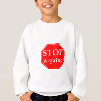 Stop Arguing Sweatshirt
