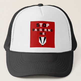 STOP BADGERING ME (badger) Trucker Hat