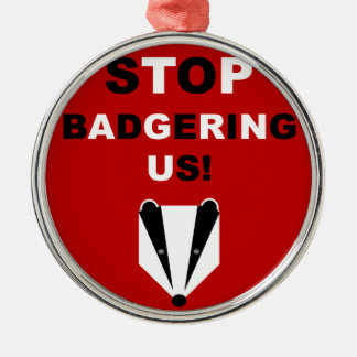 STOP BADGERING US (badger cull protest) Silver-Colored Round Decoration