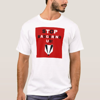 STOP BADGERING US (badger cull protest) T-Shirt