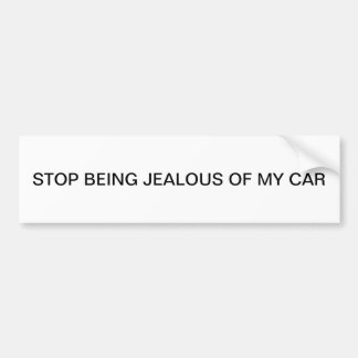 STOP BEING JEALOUS OF MY CAR BUMPER STICKER