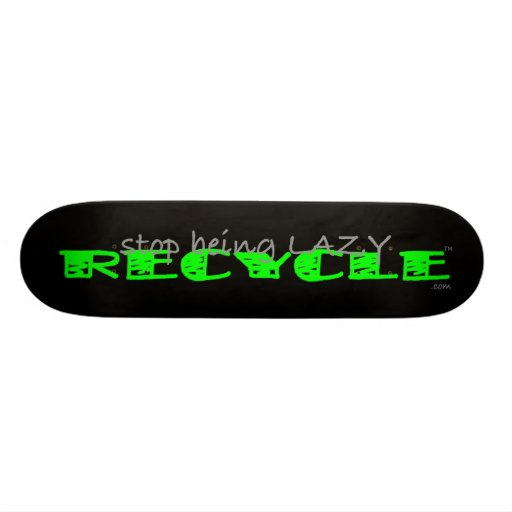 Stop Being Lazy RECYCLE - skateboard
