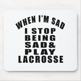 STOP BEING SAD PLAY LACROSSE MOUSE PAD