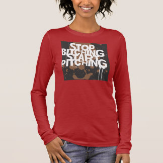 Stop Bitching Start Pitching Long Sleeve T-Shirt