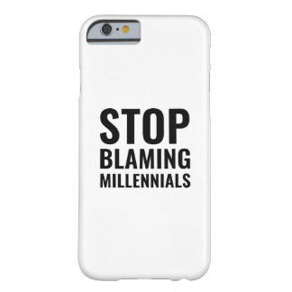 Stop Blaming Millennials Barely There iPhone 6 Case