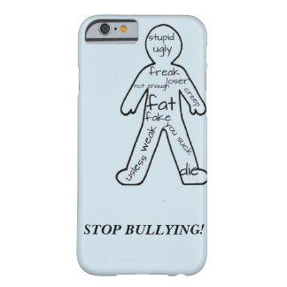 STOP BULLYING BARELY THERE iPhone 6 CASE