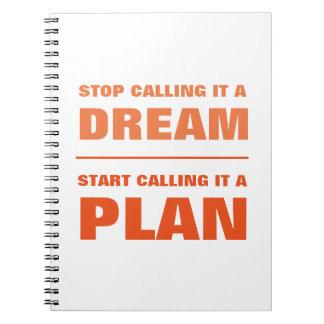 Stop Calling Dream, Start Calling Plan Notebook O
