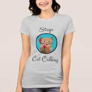 Stop Cat Calling, Feminism and Women's Rights T-Shirt