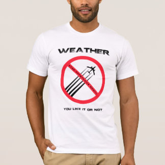 STOP Chemtrails - WEATHER You Like or Not T-Shirt