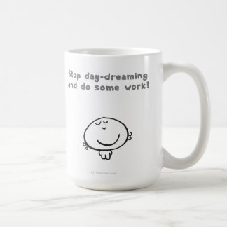 Stop day-dreaming and do some work! coffee mug