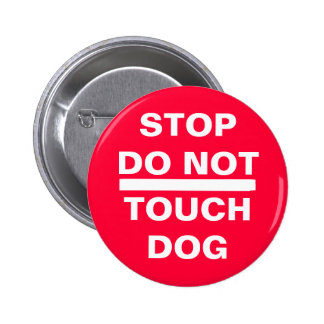 STOP DO NOT TOUCH DOG 6 CM ROUND BADGE