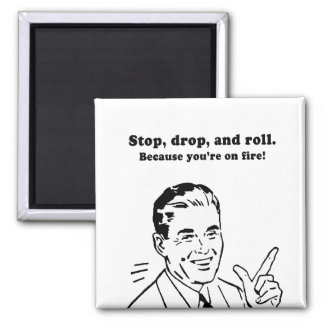 STOP, DROP, AND ROLL - BECAUSE YOURE ON FIRE SQUARE MAGNET