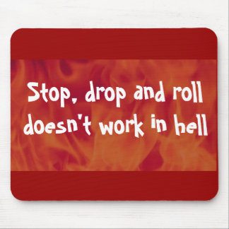 Stop, drop and roll doesn't work in hell mousepad