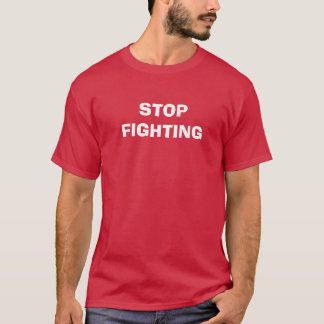 Stop Fighting/Start Uniting T-Shirt