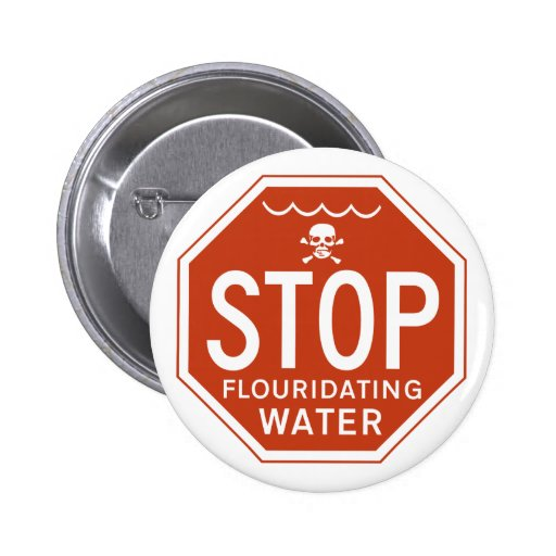 STOP FLUORIDATING WATER -fluoride/activism/protest Button