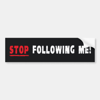 Stop Following Me! Bumper Sticker