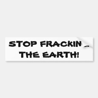 Stop Fracking The Earth Bumper Sticker