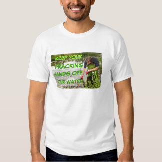 Stop Fracking With Our Water Shirt