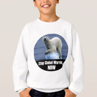 Stop Global Warming Now Sweatshirt