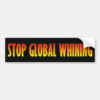 Stop Global Whining Bumper Sticker